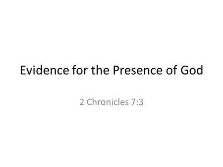 Evidence for the Presence of God 2 Chronicles 7:3.