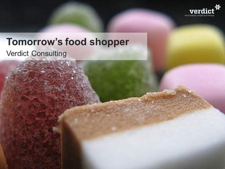 Tomorrow's food shopper Verdict Consulting. Agenda What we'll talk about 123 what we've got how we shop what it means.