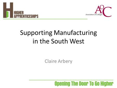Supporting Manufacturing in the South West Claire Arbery.