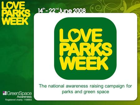 Registered charity: 1108803 The national awareness raising campaign for parks and green space.