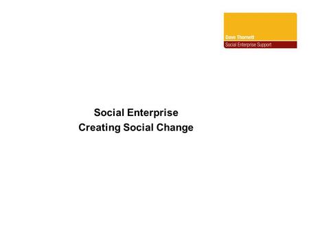 Social Enterprise Creating Social Change. The term Social Enterprise describes an ethical framework rather than an industrial classification such as manufacturing,