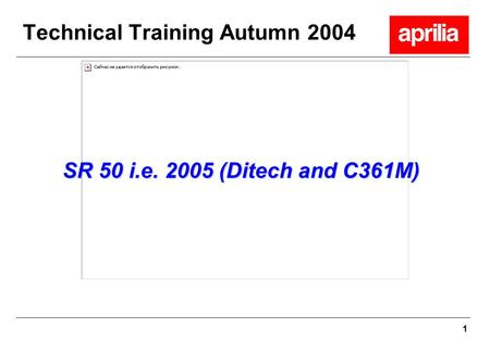 1 Technical Training Autumn 2004 SR 50 i.e. 2005 (Ditech and C361M)