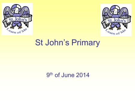 St John's Primary 9 th of June 2014. Prayer to St John Dear St. John, Beloved friend of Jesus, please help us in our friendships with others. May we work.