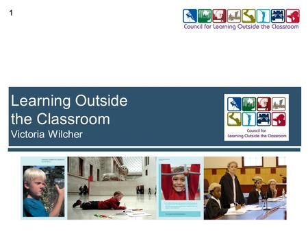 1 1 Learning Outside the Classroom Victoria Wilcher.