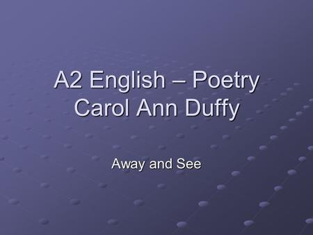 A2 English – Poetry Carol Ann Duffy