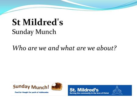 St Mildred's Sunday Munch Who are we and what are we about?
