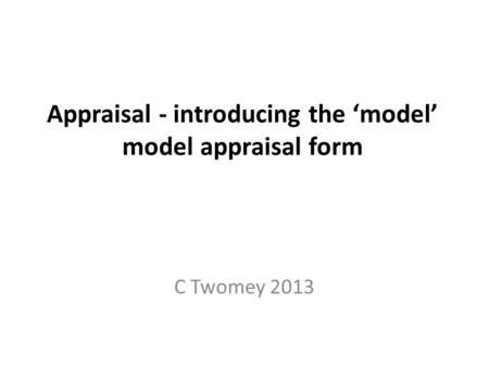 Appraisal - introducing the 'model' model appraisal form C Twomey 2013.