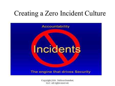 Copyright 2004. Melissa Guenther, LLC. All rights reserved. Creating a Zero Incident Culture.
