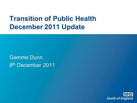 Transition of Public Health December 2011 Update Gemma Dunn 8 th December 2011.