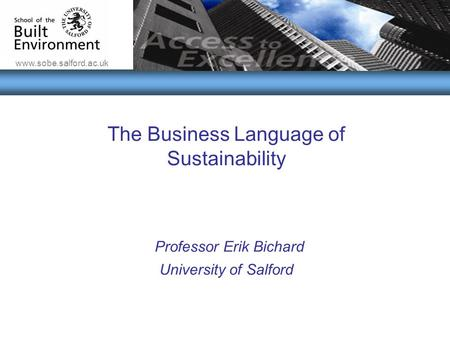 Www.sobe.salford.ac.uk The Conflicts & Benefits of Introducing Sustainability into Business Practices The Business Language of Sustainability Professor.