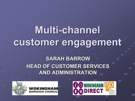 Multi-channel customer engagement SARAH BARROW HEAD OF CUSTOMER SERVICES AND ADMINISTRATION.