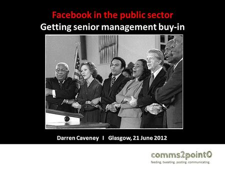 Facebook in the public sector Getting senior management buy-in Darren Caveney I Glasgow, 21 June 2012.