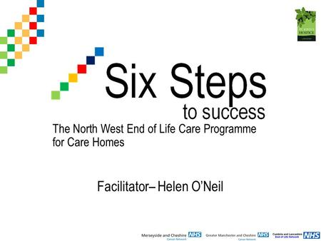 Facilitator– Helen O'Neil The North West End of Life Care Programme for Care Homes.