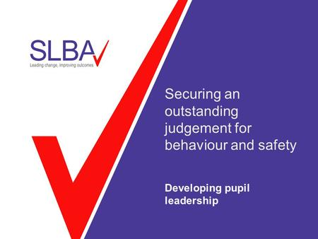 Securing an outstanding judgement for behaviour and safety Developing pupil leadership.