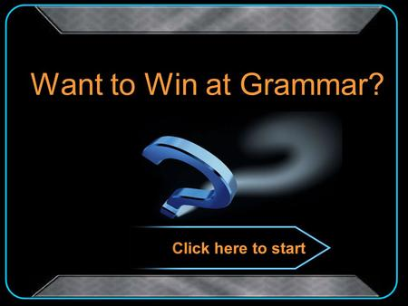 Want to Win at Grammar? Click here to start d b c a 12 Million 11 500,000 10 250,000 09 125,000 08 64,000 07 32,000 06 16,000 05 8,000 04 4,000 03 1,000.