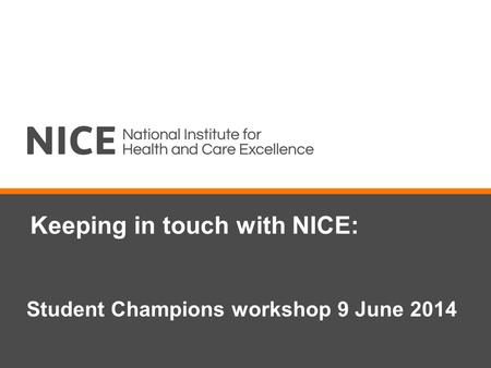 Keeping in touch with NICE: Student Champions workshop 9 June 2014.