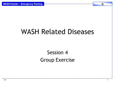 WASH Cluster – Emergency Training D D41 WASH Related Diseases Session 4 Group Exercise.
