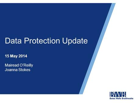 Data Protection Update 15 May 2014 Mairead O'Reilly Joanna Stokes.