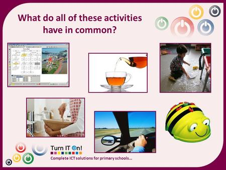 Complete ICT solutions for primary schools… What do all of these activities have in common?