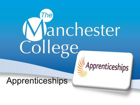 Apprenticeships. The Manchester College FAQs about Apprenticeships Possible collaboration Who to contact.