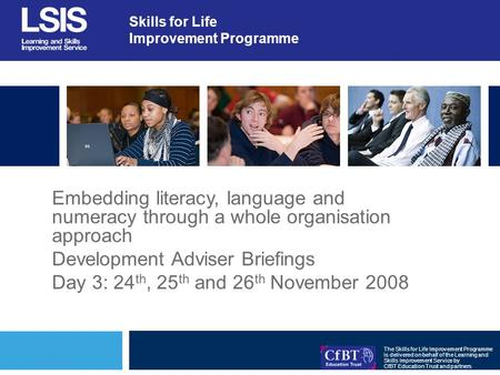 Skills for Life Improvement Programme The Skills for Life Improvement Programme is delivered on behalf of the Learning and Skills Improvement Service by.