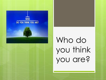 Who do you think you are?. Introduction: What is the significance of our inheritance? How can we live as those who have inherited?