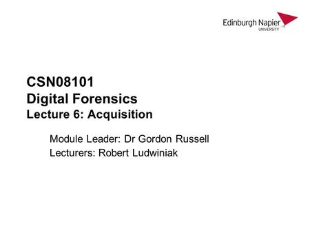 CSN08101 Digital Forensics Lecture 6: Acquisition