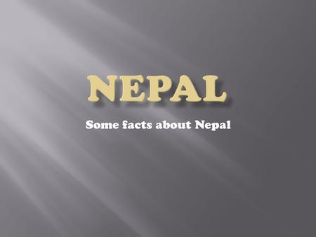 Some facts about Nepal. Nepal lies between China and India in South Asia.