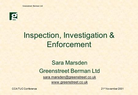 CCA/TUC Conference21 st November 2001 Greenstreet Berman Ltd Inspection, Investigation & Enforcement Sara Marsden Greenstreet Berman Ltd