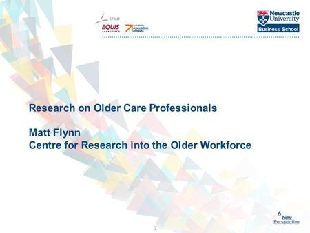Click to edit Master title style 1 Research on Older Care Professionals Matt Flynn Centre for Research into the Older Workforce.