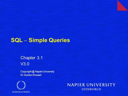 SQL – Simple Queries Chapter 3.1 V3.0 Napier University Dr Gordon Russell.