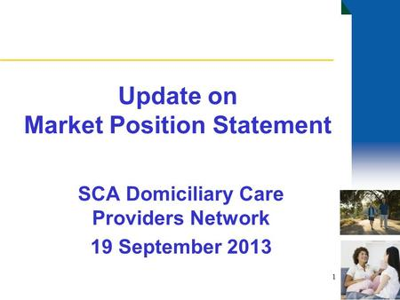 Update on Market Position Statement SCA Domiciliary Care Providers Network 19 September 2013 1.