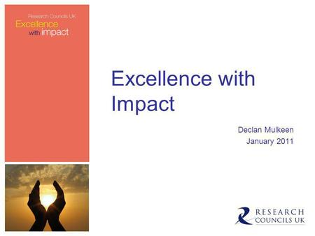 Excellence with Impact Declan Mulkeen January 2011.