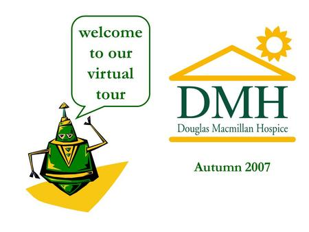 Autumn 2007 welcome to our virtual tour. The Hospice opened in February 1973.
