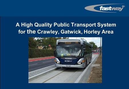 A High Quality Public Transport System for the Crawley, Gatwick, Horley Area.
