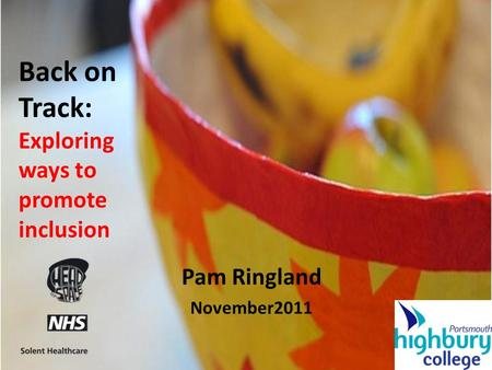 Back on Track: Exploring ways to promote inclusion Pam Ringland November2011.