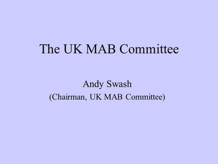 The UK MAB Committee Andy Swash (Chairman, UK MAB Committee)