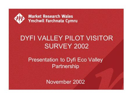 DYFI VALLEY PILOT VISITOR SURVEY 2002 Presentation to Dyfi Eco Valley Partnership November 2002.