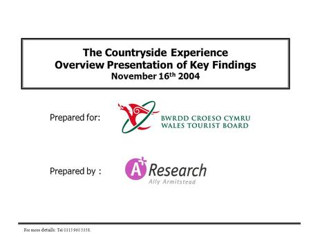 The Countryside Experience Overview Presentation of Key Findings November 16 th 2004 Prepared for: For more details : Tel 0115 960 5358. Prepared by :