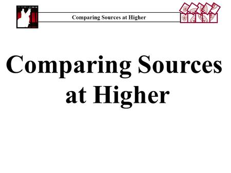 Comparing Sources at Higher Comparing Sources at Higher.