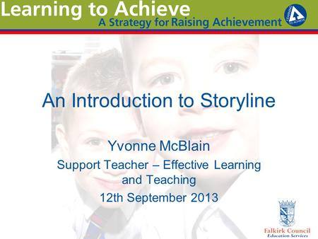 An Introduction to Storyline Yvonne McBlain Support Teacher – Effective Learning and Teaching 12th September 2013.