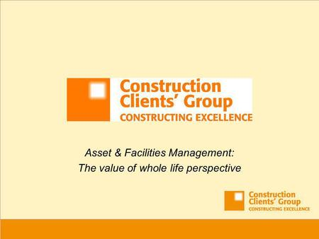 Asset & Facilities Management: The value of whole life perspective.