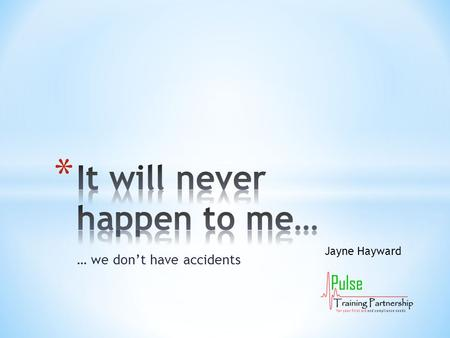 "… we don't have accidents Jayne Hayward. * ""I've been doing this job for over thirty years and I've never had an accident"" * ""If we put everything in."