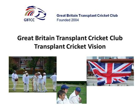 Great Britain Transplant Cricket Club Transplant Cricket Vision.