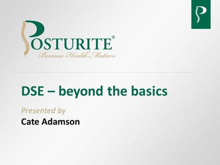 DSE – beyond the basics Presented by Cate Adamson.