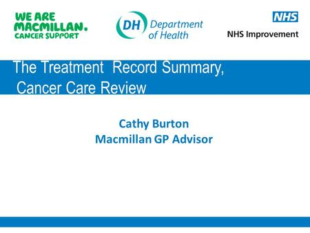 The Treatment Record Summary, Cancer Care Review Cathy Burton Macmillan GP Advisor.