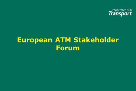 European ATM Stakeholder Forum. Discussion Topics Single Sky Committee SESAME SES Implementation Eurocontrol Activities Next Meeting Single Sky Committee.