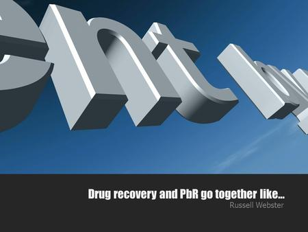 Drug recovery and PbR go together like… Russell Webster.