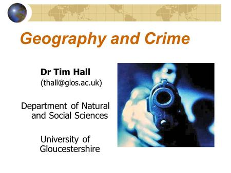 Geography and Crime Dr Tim Hall