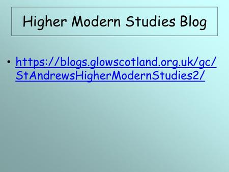 Higher Modern Studies Blog https://blogs.glowscotland.org.uk/gc/ StAndrewsHigherModernStudies2/ https://blogs.glowscotland.org.uk/gc/ StAndrewsHigherModernStudies2/